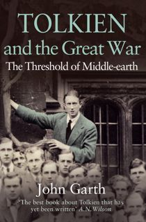 John Garth, Tolkien and the Great War (HarperCollins 2011)